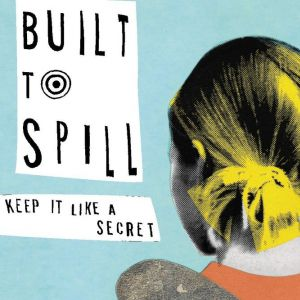 Built To Spill '20Th Anniversary Of Keep It Like A Secret'