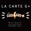 CARTE G+ à NILVANGE @ LE GUEULARD PLUS - Billets & Places