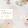 CHAMPAGNE & FLEURS