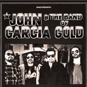 John Garcia & The Band Of Gold With Special Guest : Dead Quiet