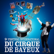 Spectacle 9EME FESTIVAL INTERNATIONAL DU CIRQUE DE BAYEUX