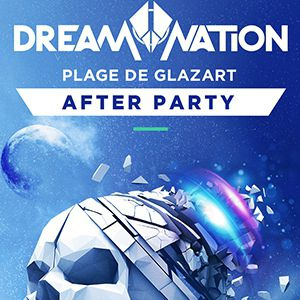 Billets DREAM NATION - AFTER PARTY - LAPLAGE (GLAZART)