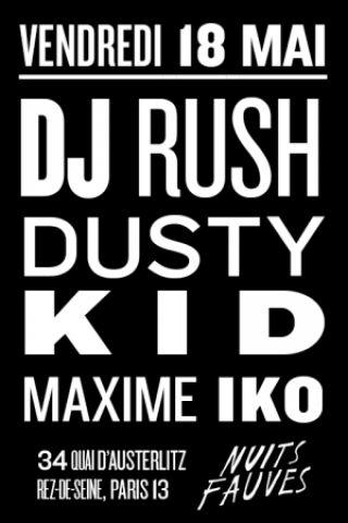 Soirée Dusty Kid - DJ Rush - Maxime Iko à PARIS @ Nuits Fauves - Billets & Places