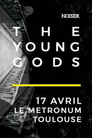 Concert Noiser présente : THE YOUNG GODS + Guest @Le Metronum à TOULOUSE - Billets & Places
