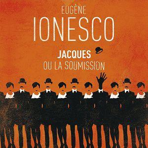 Jacques ou la Soumission  @ La Comédie Saint Michel - Grande salle - PARIS