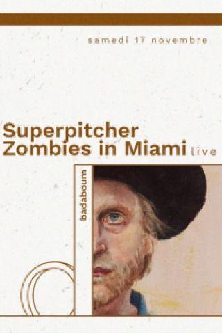 Billets Superpitcher, Zombies in Miami (live) - Badaboum