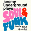 Soirée FREE YOUR FUNK : JEREMY UNDERGROUND & FRIENDS play SOUL & FUNK à Paris @ La Bellevilloise - Billets & Places