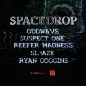 Space Drop #1 - Oddwave + Suspect One + Reefer Madness + Sl3aze