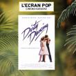 L'ECRAN POP - DIRTY DANCING - LE GRAND REX - PARIS - Billets & Places