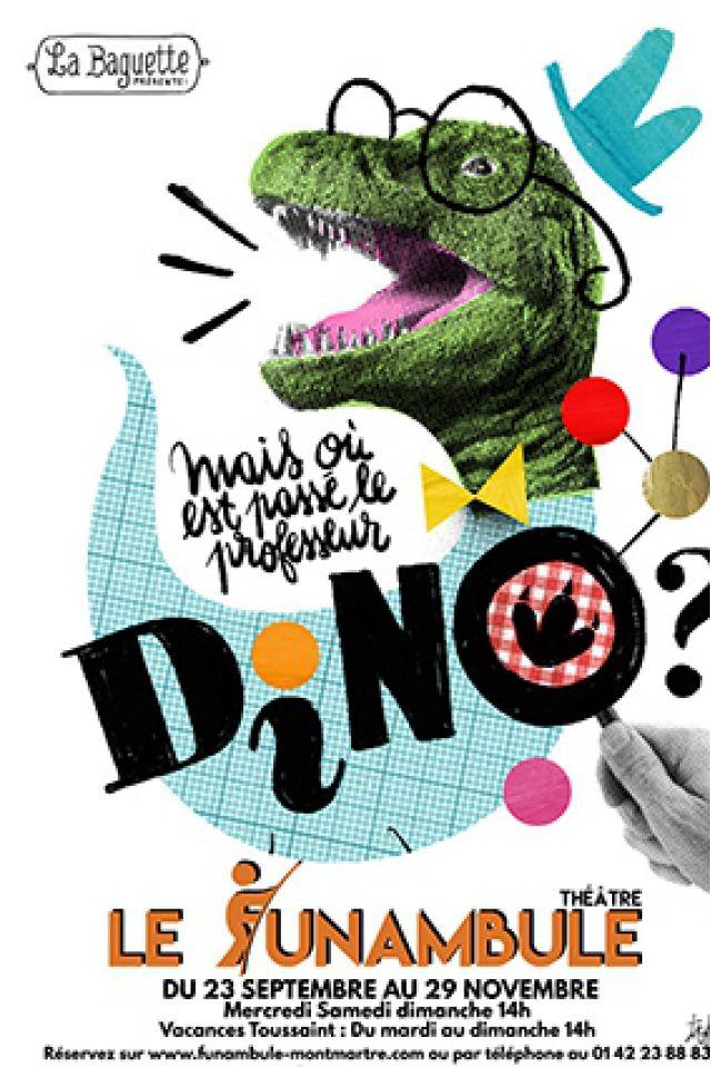 Mais où est passé le Professeur Dino? @ Le Funambule Montmartre - PARIS