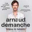 Spectacle ARNAUD DEMANCHE - BLANC & HETERO