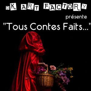 TOUS CONTES FAITS... dès 4 ans  DK ART FACTORY PRODUCTION  @ Acte 2 Théâtre - LYON