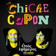 Spectacle CHICHE CAPON - Opus éphémère