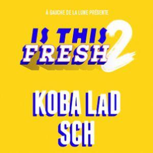 Is This Fresh 2 : Koba Lad + Sch