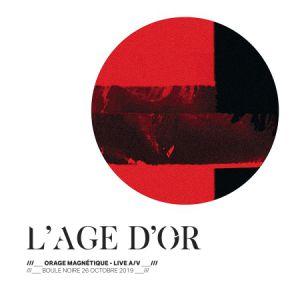 """L'age D'or - """"Orage Magnétique"""" Première À La Boule Noire"""