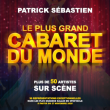 Spectacle LE PLUS GRAND CABARET DU MONDE