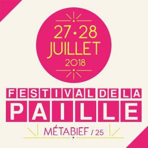 FESTIVAL DE LA PAILLE 2018 - SAMEDI 28 JUILLET @ METABIEF - MÉTABIEF