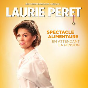 "Laurie Peret - ""Spectacle Alimentaire En Attendant La Pension"""