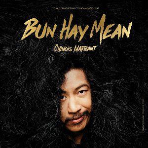 Bun Hay Mean dans Chinois Marrant @ L'Européen - Paris