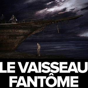 Le Vaisseau Fantôme - Wagner - Opéra - Le Relais
