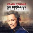 Spectacle Frank Truong, un drôle de mentaliste