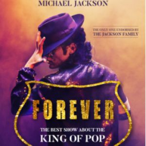 Forever « The Best Show About The King Of Pop »