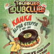 Concert TOULOUSE DUB CLUB #30 : Kanka, Alpha Steppa, Chalice Sound & more à RAMONVILLE @ LE BIKINI - Billets & Places