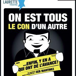 On est tous le con d'un autre... Enfin y'en a qui ont de l'avance @ Laurette Théâtre - salle Laurenne - AVIGNON