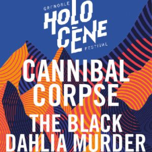 HOLOCENE FESTIVAL - CANNIBAL CORPSE  + THE BLACK DAHLIA MURDER @ La Belle Electrique - GRENOBLE