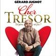 Théâtre CHER TRESOR avec GERARD JUGNOT