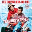 Spectacle LES CHEVALIERS DU FIEL - TRAVAUX D'ENFER