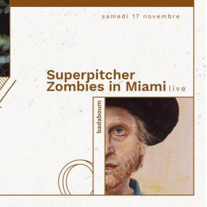 Superpitcher, Zombies in Miami (live) @ Badaboum - PARIS