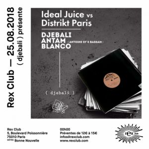 ( Djebali ) Présente IDEAL JUICE vs DISTRIKT PARIS @ Le Rex Club - PARIS