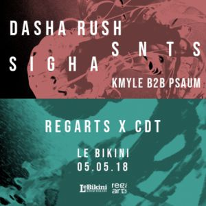 Regarts x CDT : SNTS, Dasha Rush, Sigha Live, Kmyle b2b Psaum @ LE BIKINI - RAMONVILLE