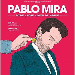 PABLO MIRA DIT DES CHOSES CONTRE DE L'ARGENT @ Théâtre Trévise - Paris