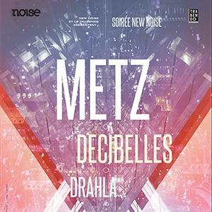 Billets NEW NOISE : METZ + DECIBELLES + DRAHLA - Le Trabendo