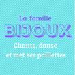 Théâtre LA FAMILLE BIJOUX - Chante, danse et met ses paillettes