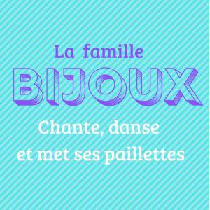 La Famille Bijoux - Chante, Danse Et Met Ses Paillettes