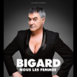 Spectacle BIGARD - NOUS LES FEMMES à NAMUR @ GRANDE SALLE - THEATRE DE NAMUR - Billets & Places