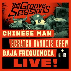 The Groove Sessions Live : Chinese Man + Scratch Bandits Crew ...