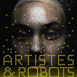 Expo ARTISTES ET ROBOTS - BILLET NON DATE à Paris @ ENTREE CLEMENCEAU - Billets & Places