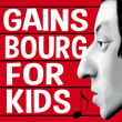 Spectacle GAINSBOURG FOR KIDS *