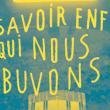 Théâtre SAVOIR ENFIN QUI NOUS BUVONS à LYON @ LES SUBSISTANCES - Billets & Places