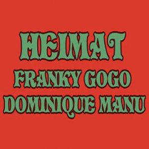 Heimat + Franky Gogo + Dominique Manu