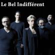 Spectacle LE BEL INDIFFERENT à TOURCOING @ Théâtre Municipal Raymond Devos - Billets & Places
