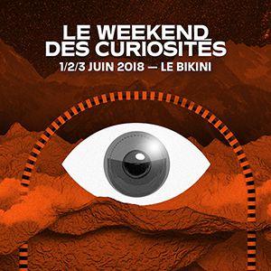 LE WEEKEND DES CURIOSITES - JOUR 1 @ LE BIKINI - RAMONVILLE