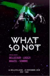 Soirée What So Not, Bellecour, Loge21 & more