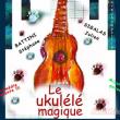 Spectacle LE UKULELE MAGIQUE