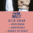 Soirée SMMMILE : ACID ARAB + MOSCOMAN + MANFREDAS + ARABIC BY NIGHT