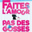 Théâtre FAITES L'AMOUR, PAS DES GOSSES